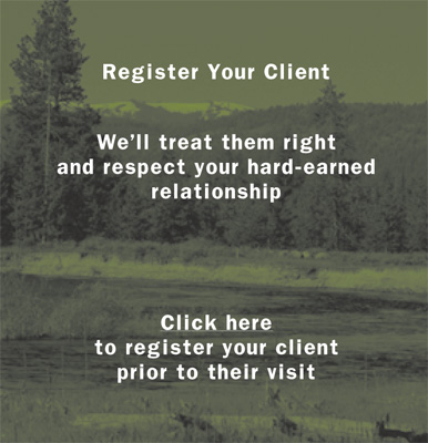 Register your client. We'll treat them right and respect your hard-earned relationship. Click here to register your client prior to their visit